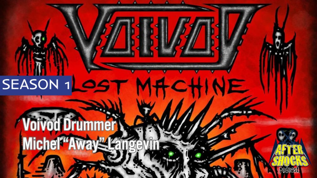 Voivod – Lost Machine Live – The Aftershocks Interview with Drummer Michel Away Langevin