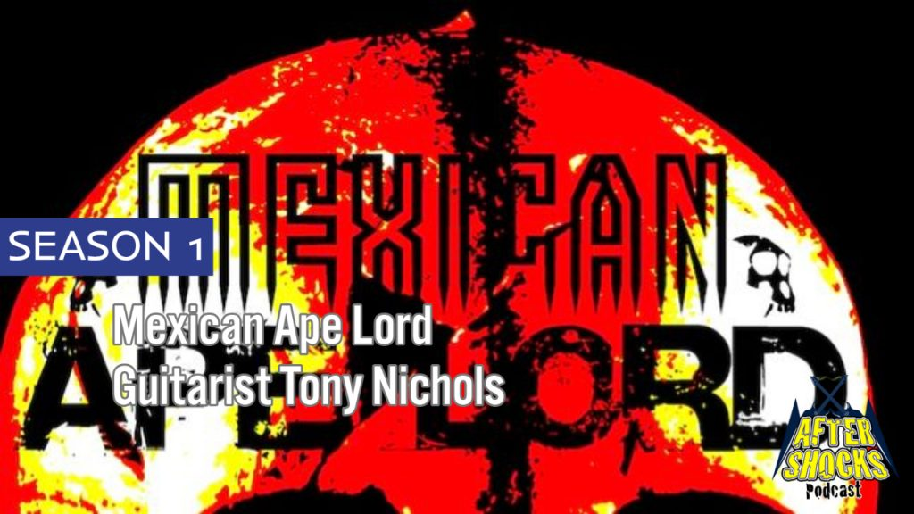 Aftershocks TV | Mexican Ape Lord Guitarist Tony Nichols