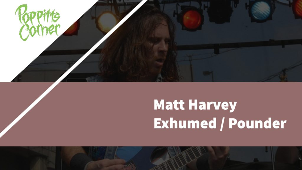 PC | Episode 95: Matt Harvey of Exhumed, Pounder, Dekapitator, Expulsion, etc. (Part 2)