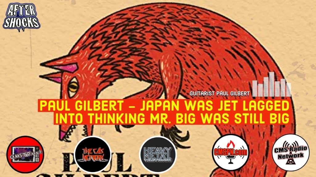 AS | Paul Gilbert – Japan Was Jet Lagged Into Thinking Mr. Big Was Still Big