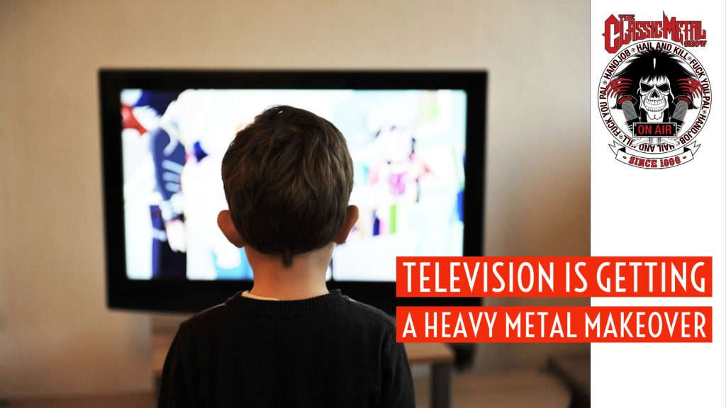 CMS   Television Is Getting A Heavy Metal Makeover