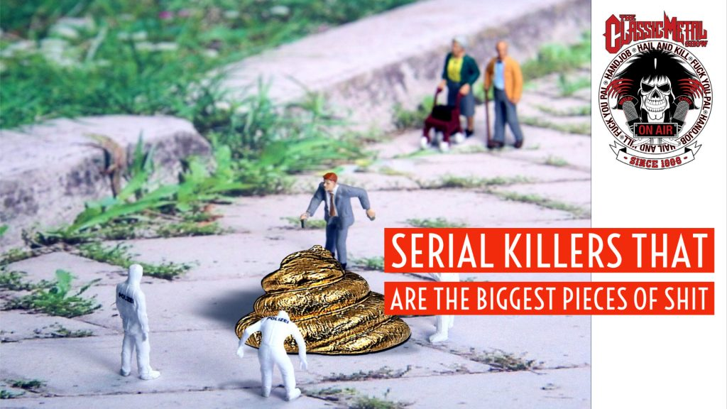 CMS | Serial Killers That Are The Biggest Pieces Of Shit