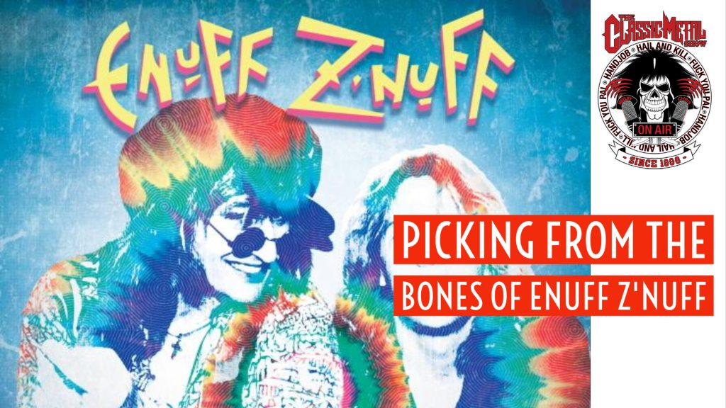 CMS | Picking From The Bones Of Enuff Z'Nuff
