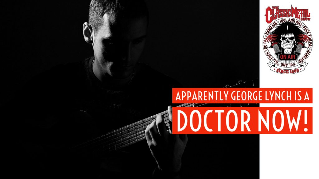 CMS | Apparently George Lynch Is A Doctor Now