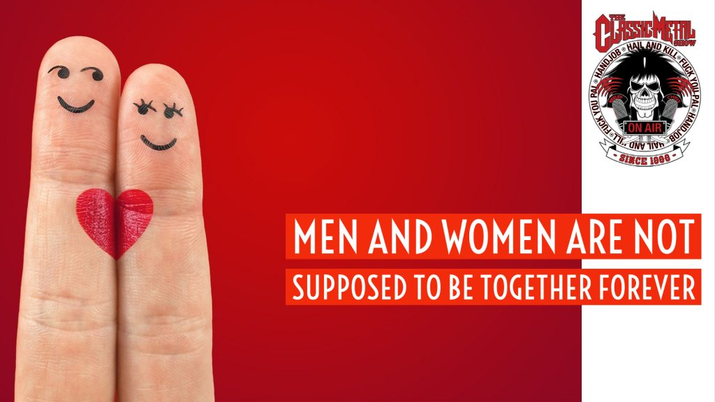 Men and Women Are Not Supposed To Be Together Forever